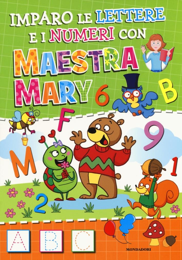 Imparo le lettere e i numeri con Maestra Mary. Ediz. a colori