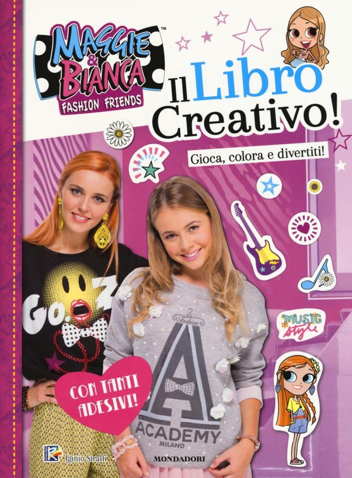 Il libro creativo. Maggie & Bianca. Fashion Friends. Con adesivi. Ediz. a colori