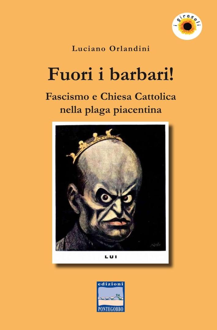 Fuori i Barbari! Fascismo e Chiesa Cattolica nella Plaga Piacentina.