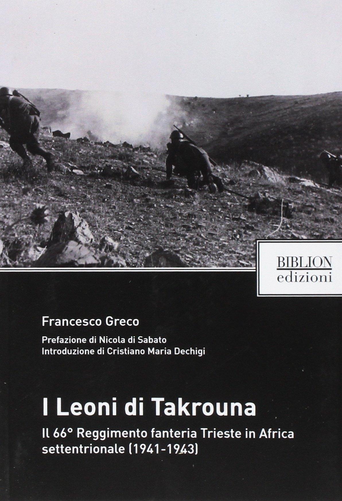 I Leoni di Takrouna. Il 66° Reggimento Fanteria Trieste in Africa Settentrionale (1941-1943).