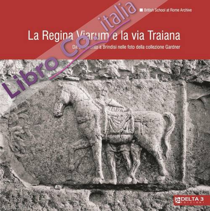 La regina viarum e la via Traiana. Da Benevento a Brindisi nelle foto della collezione Gardner.
