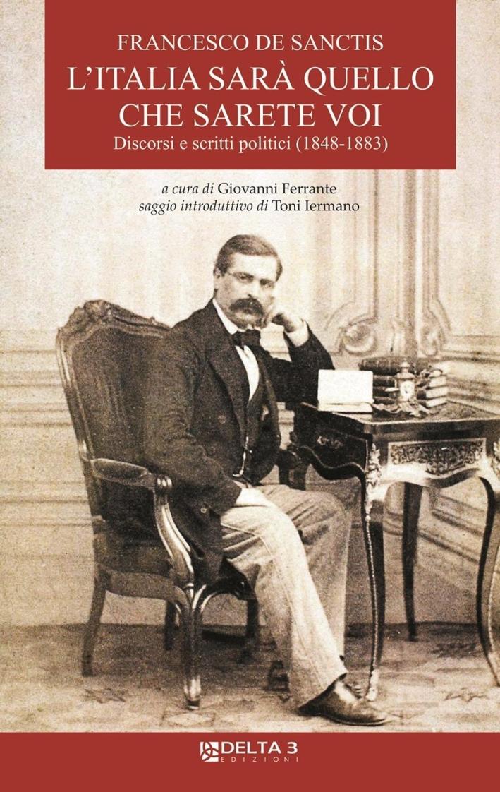 L'Italia sarà quello che sarete voi. Discorsi e scritti politici (1848-1883)