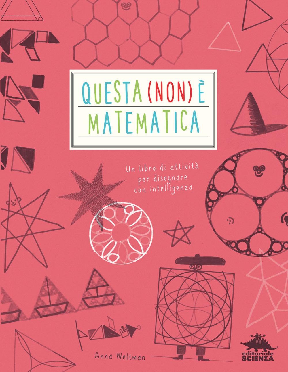 Questa (non) è matematica. Un libro di attività per disegnare con intelligenza