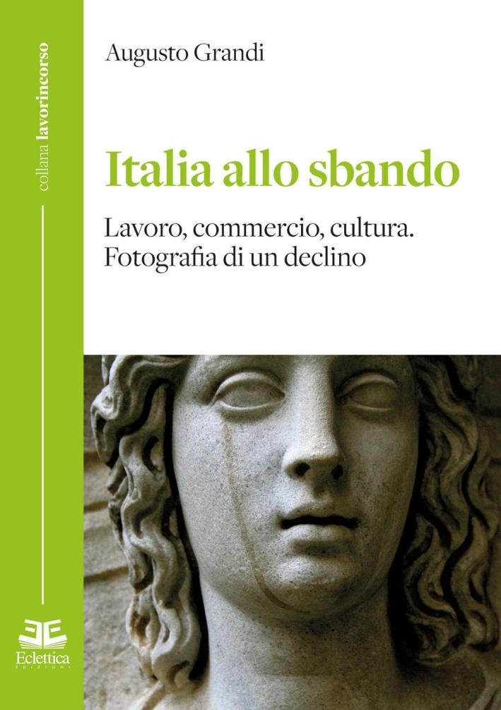 Italia allo Sbando. Lavoro, Commercio, Cultura. Fotografia di un Declino.