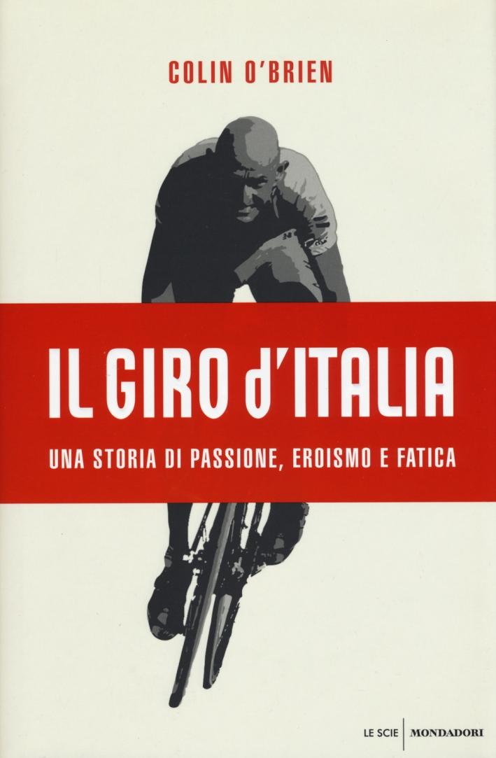 Il Giro d'Italia. Una storia di passione, eroismo e fatica
