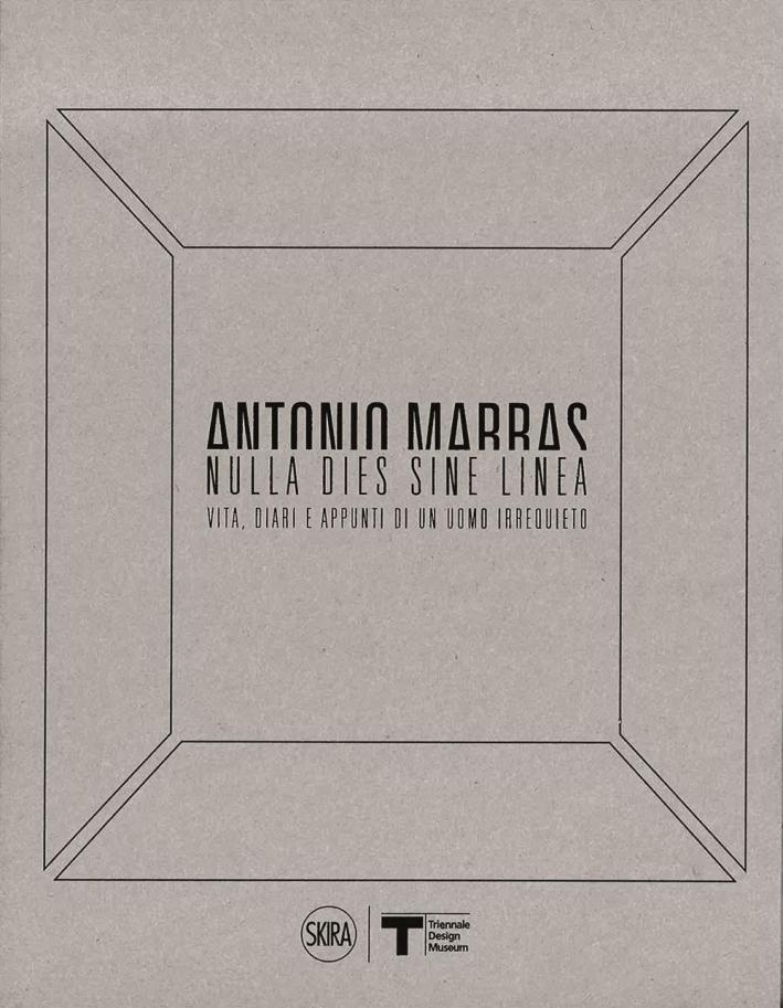Antonio Marras. Nulla dies sine linea. Vita, diari e appunti di un uomo irrequieto