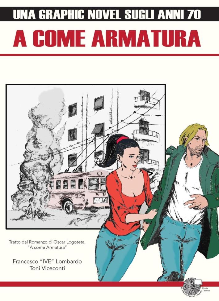 A Come Armatura. Una Graphic Novel sugli Anni 70. Tratto dal Romanzo di Oscar Logoteta