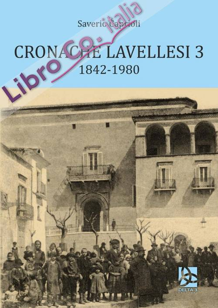 Cronache Lavellesi. Vol. 3: 1842-1980