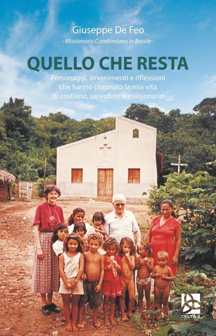 Quello che resta. Personaggi, avvenimenti e riflessioni di un missionario comboniano in Brasile