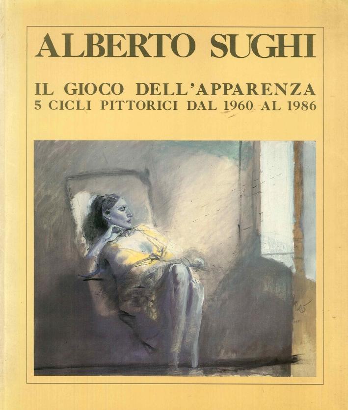 Alberto Sughi. Il Gioco Dell'Apparenza. 5 Cicli Pittorici dal 1960 al 1986