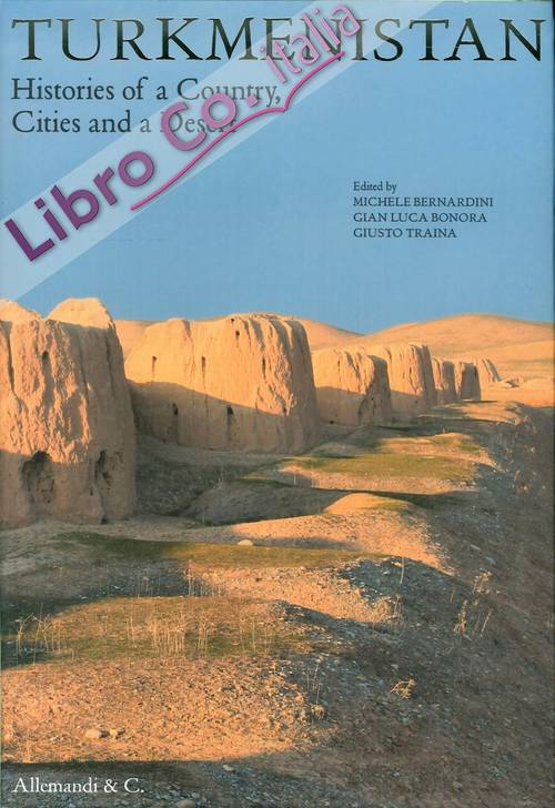 Turkmenistan. Histories of a Country, Cities and a Desert