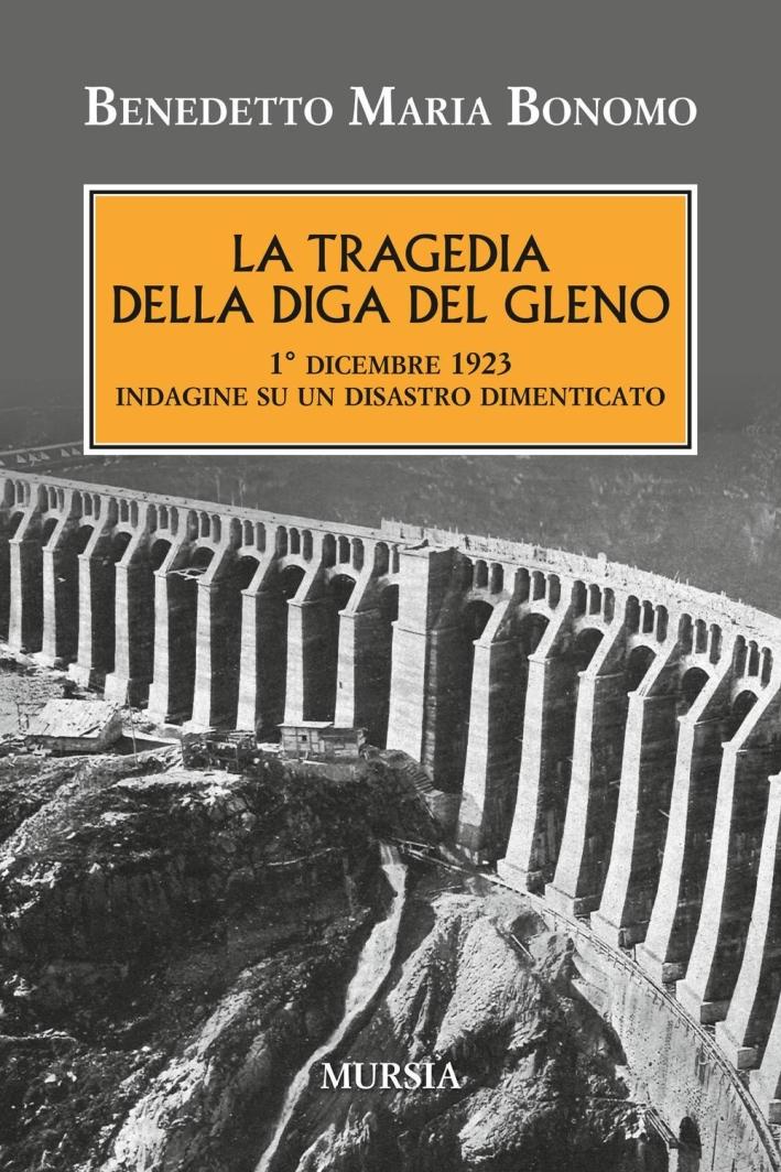 La tragedia della diga del Gleno. 1° dicembre 1923. Indagine su un disastro dimenticato