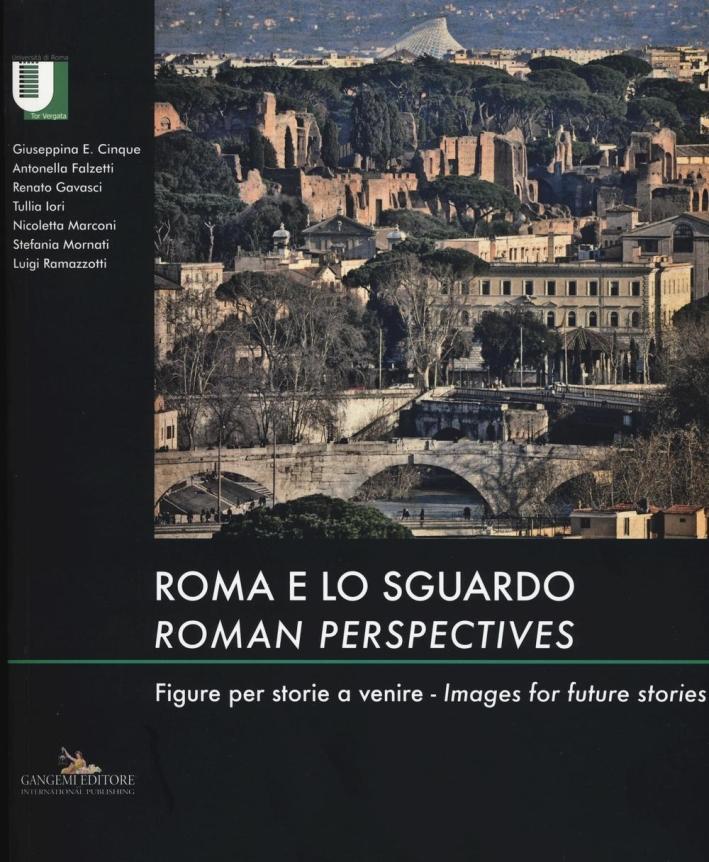 Roma e lo Sguardo. Roman Perspectives. Figure per Storie a Venire. Images For Future Stories.