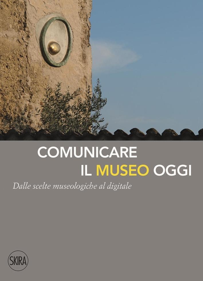 Comunicare il Museo Oggi. Dalle Scelte Museologiche al Digitale.