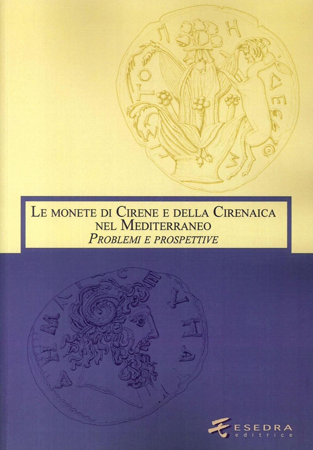 Le Monete di Cirene e della Cirenaica nel Mediterraneo. Problemi e Prospettive.
