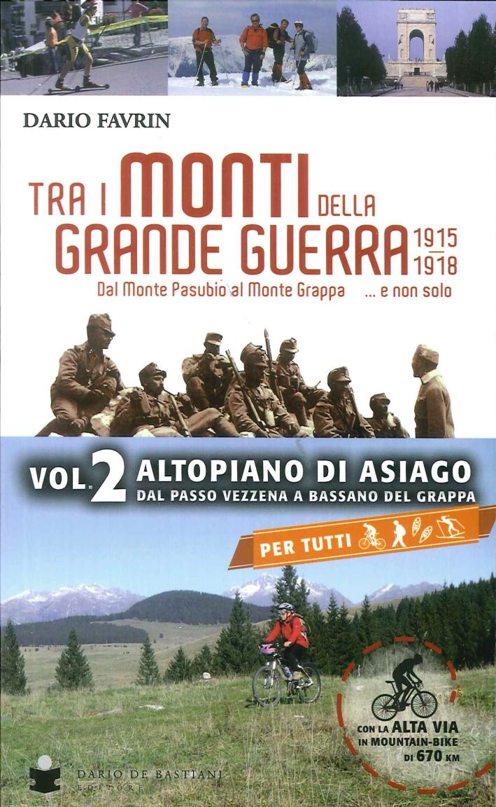 Tra i Monti della Grande Guerra 1915-1918. Vol. 2 Altopiano di Asiago.