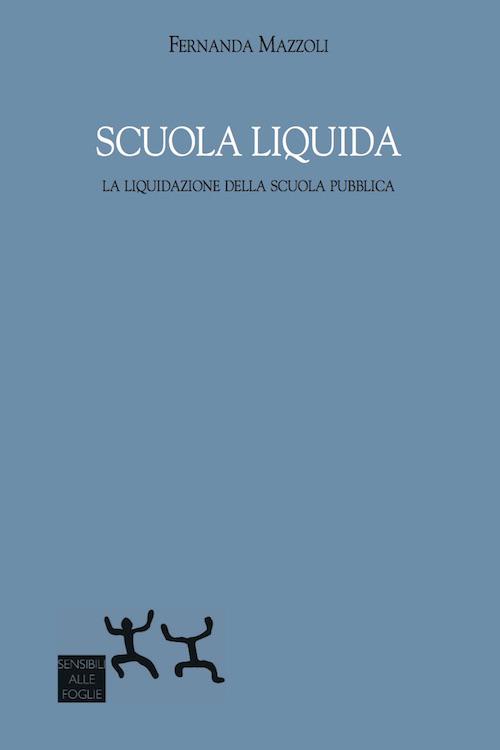 Scuola liquida. La liquidazione della scuola pubblica