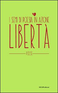 Libertà. I semi di poesia in azione