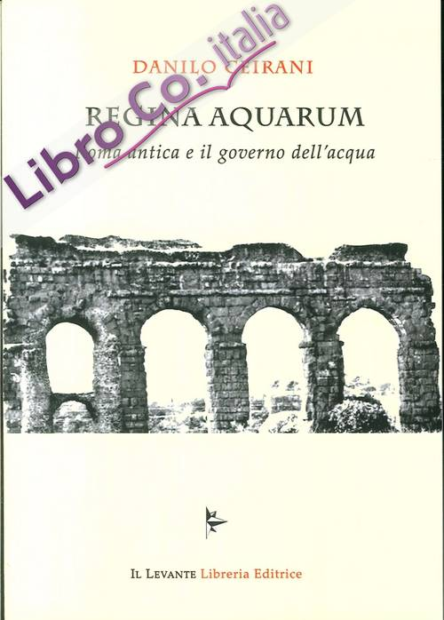 Regina Aquarum. Roma Antica e il Governo Dell'Acqua.