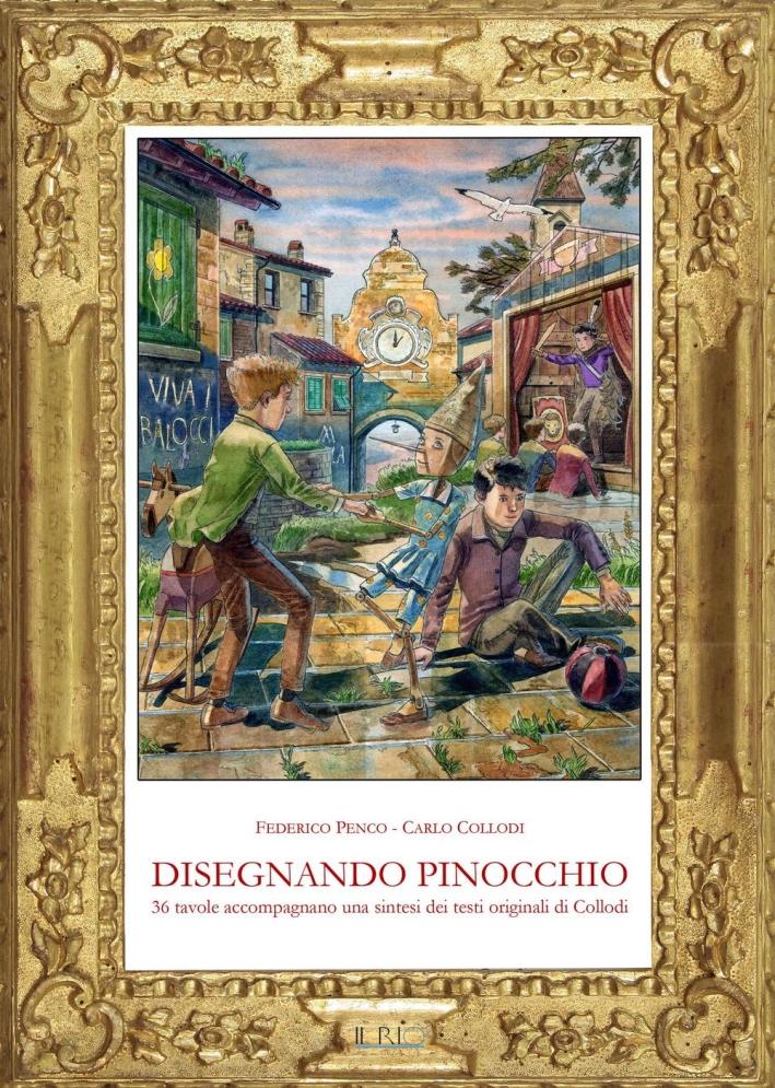 Disegnando Pinocchio. 36 tavole accompagnano una sintesi dei testi originali di Collodi