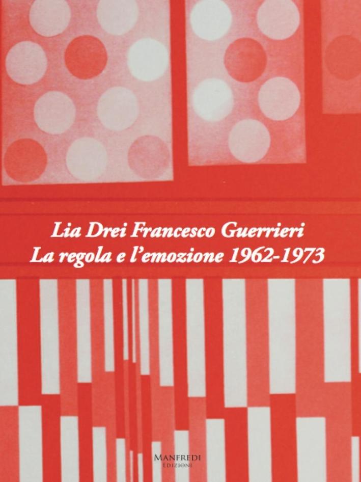 Lia Drei Francesco Guerrieri. La Regola e l'Emozione 1962-1973.
