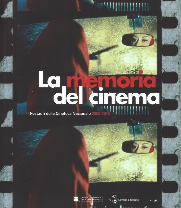 La memoria del cinema. Restauri della Cineteca Nazionale 2002-2016.