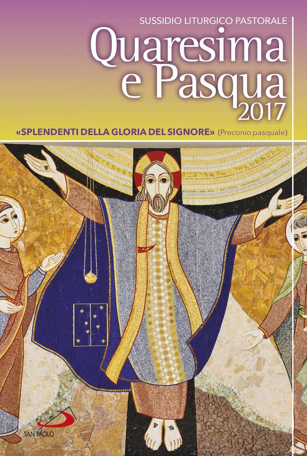 Quaresima e Pasqua 2017. Sussidio liturgico pastorale