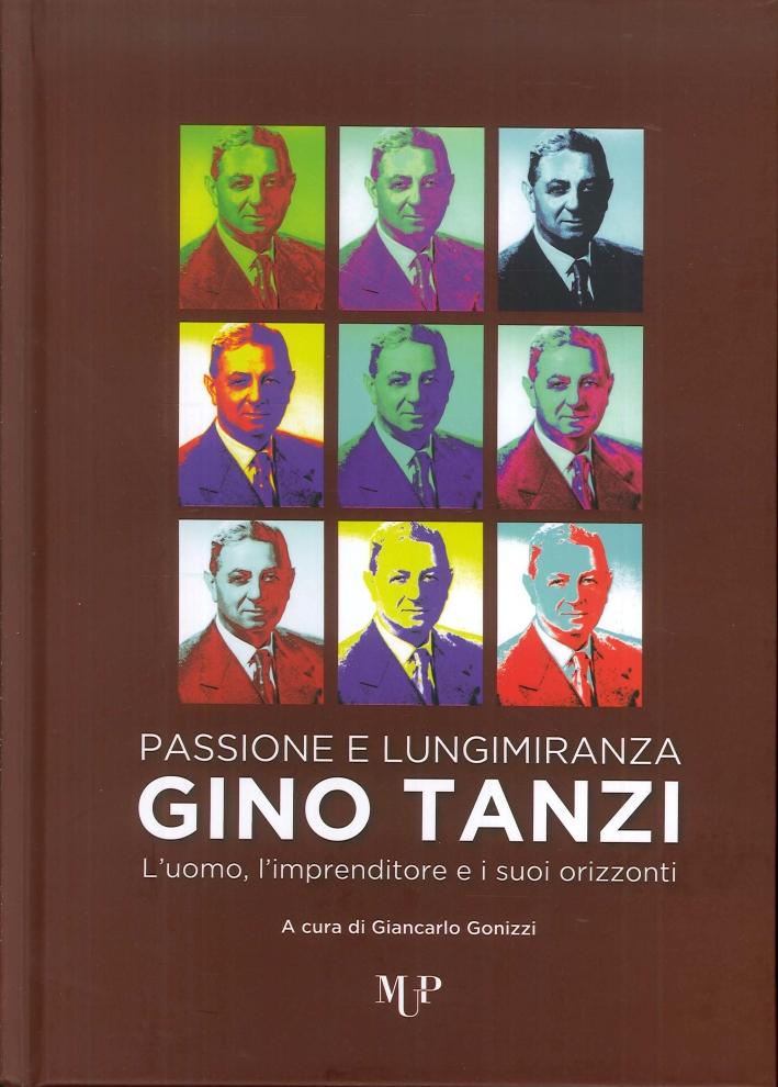 Passione e Lungimiranza. Gina Tanzi. L'Uomo, l'Imprenditore e i Suoi Orizzonti.
