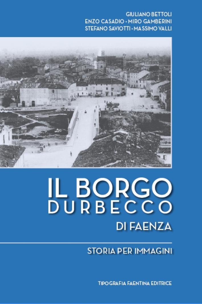Il borgo Durbecco di Faenza. Storia per immagini