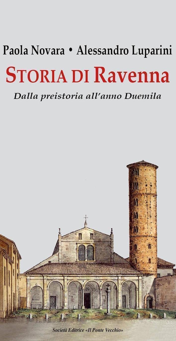 Storia di Ravenna. Dalla Preistoria all'Anno Duemila.