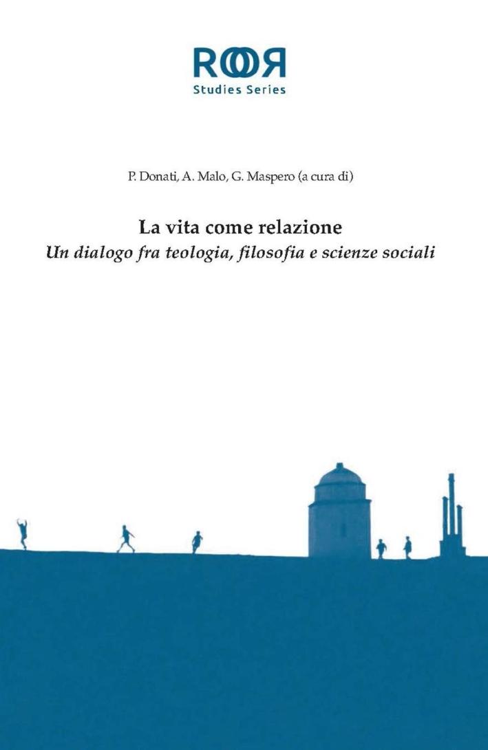 La Vita Come Relazione. Un Dialogo fra Teologia, Filosofia e Scienze Sociali.