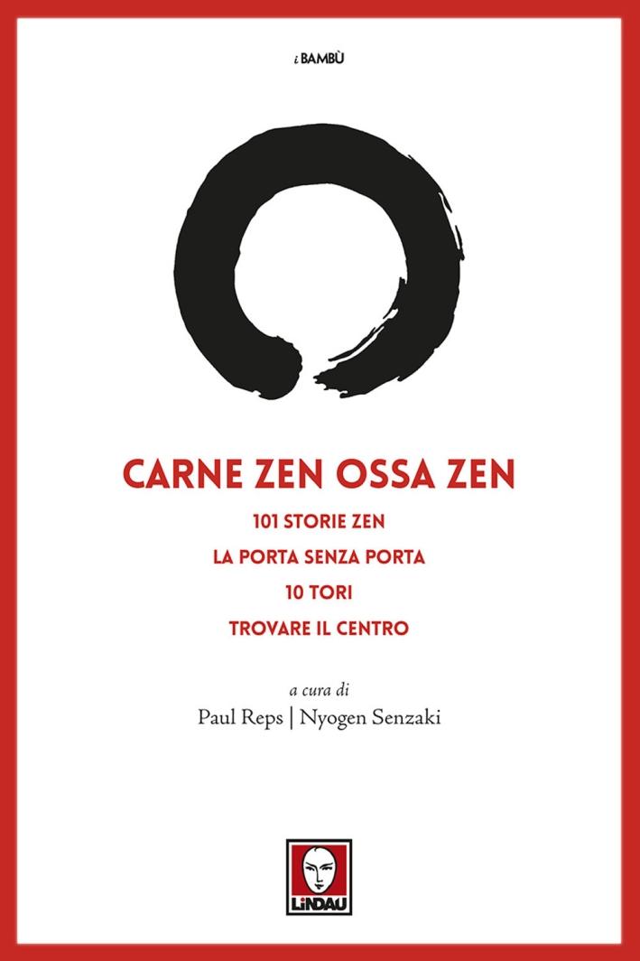 Carne Zen Ossa Zen. 101 Storie Zen. La Porta Senza Porta 10 Tori Trovare il Centro