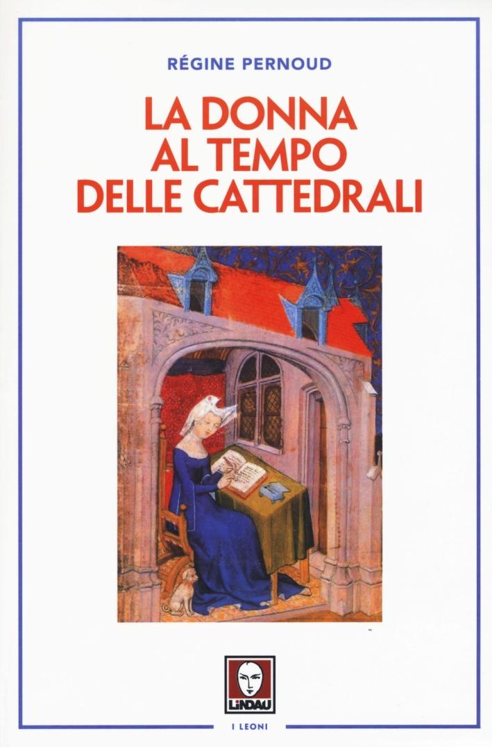 La Donna al Tempo delle Cattedrali. Civiltà e Cultura Femminile nel Medioevo.