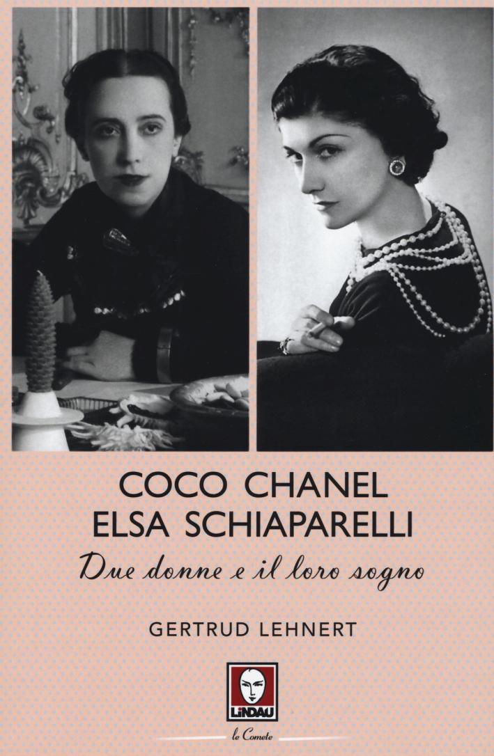 Coco Chanel ed Elsa Schiaparelli. Due donne e il loro sogno.