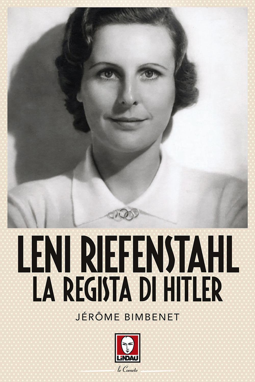 Leni Riefenstahl. La Regista di Hitler.
