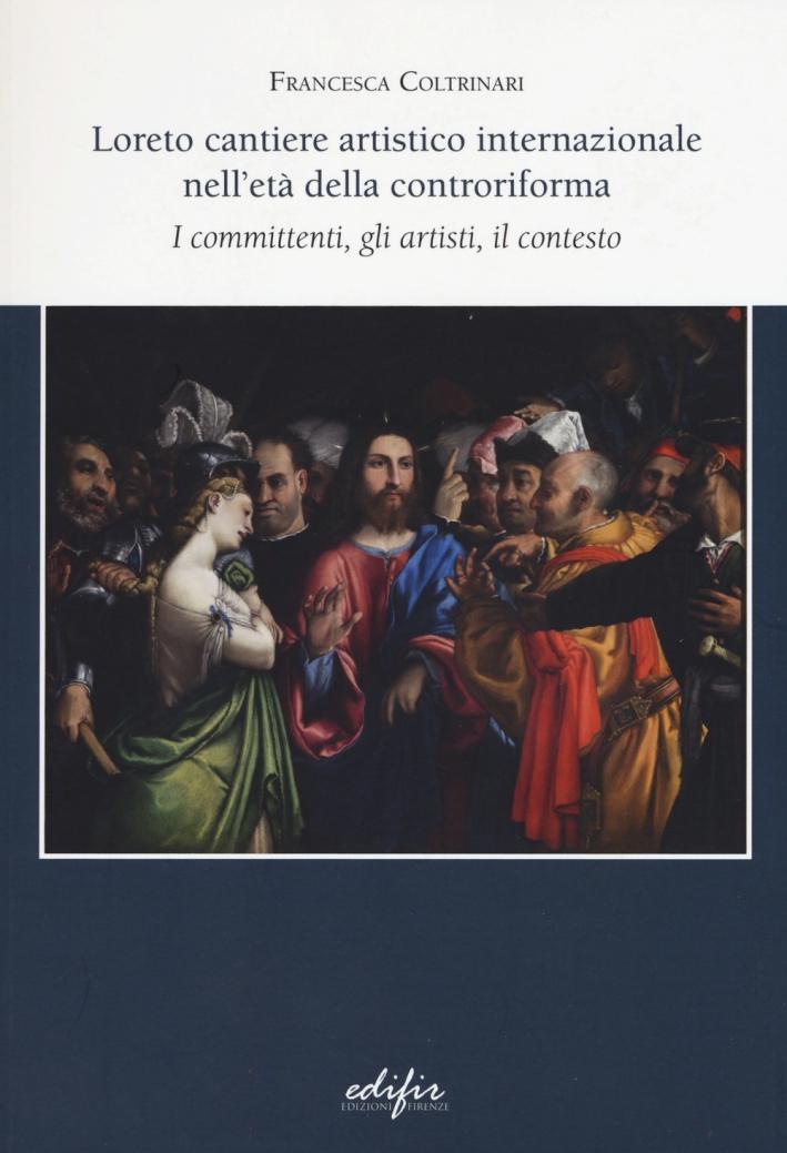 Loreto Cantiere Artistico Internazionale nell'Età della Controriforma. I Committenti, gli Artisti, il Contesto.