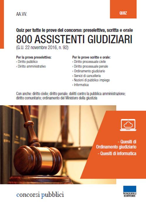 800 assistenti giudiziari. Quiz per tutte le prove del concorso: preselettiva, scritta e orale. Con espansione online