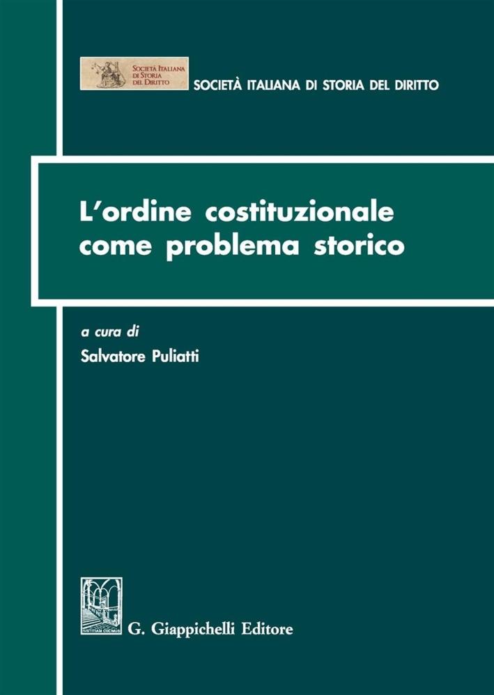 L'ordine costituzionale come problema storico. Atti del Convegno (Parma, 15-16 dicembre 2011)
