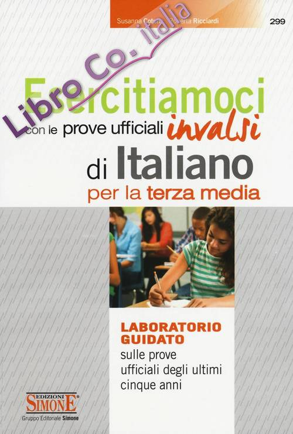 Esercitiamoci con le prove ufficiali Invalsi di Italiano. Laboratorio guidato sulle prove ufficiali degli ultimi cinque anni. Per la 3ª classe della Scuola media