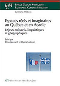 Espaces réels et imaginaires au Québec et en Acadie. Enjeux culturels, linguistiques et géographiques