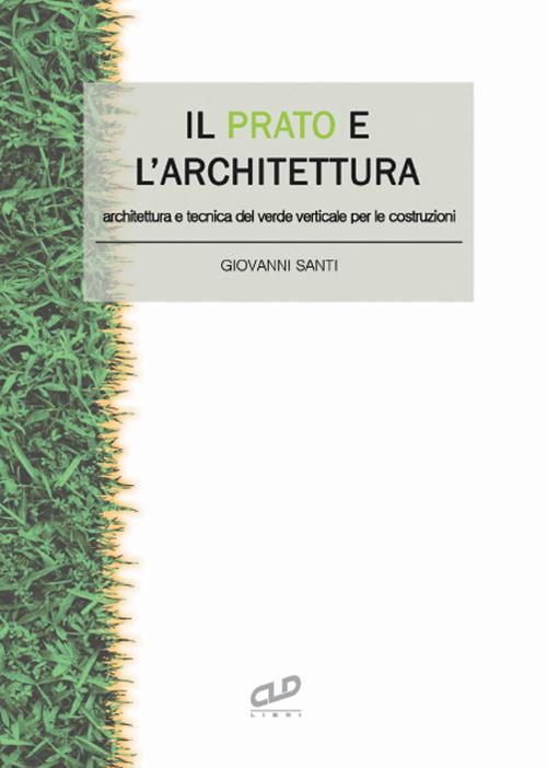 Il prato e l'architettura. Architettura e tecnica del verde verticale per le costruzioni