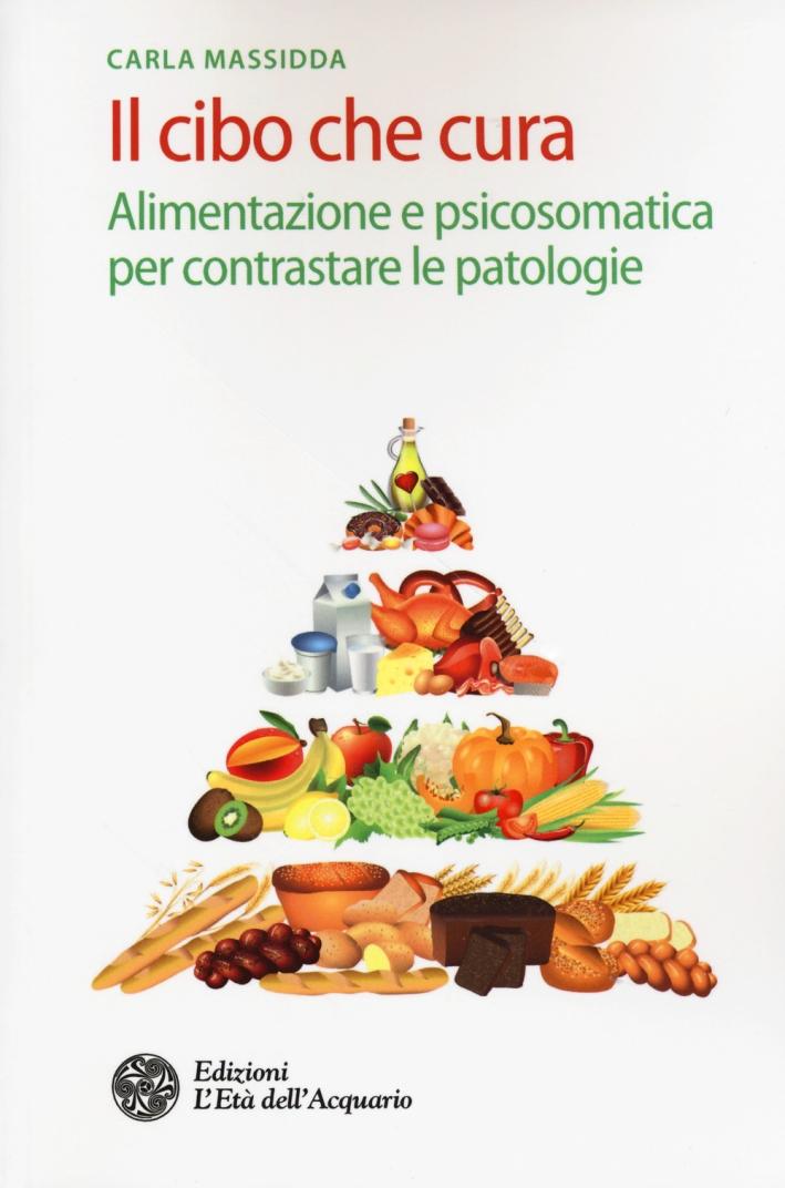 Il cibo che cura. Alimentazione e psicosomatica per contrastare le patologie.