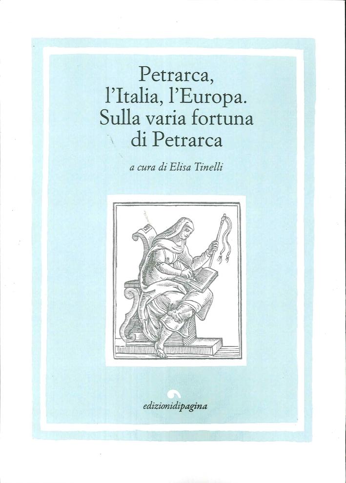 Petrarca l'Italia l'Europa sulla varia fortuna di Petrarca