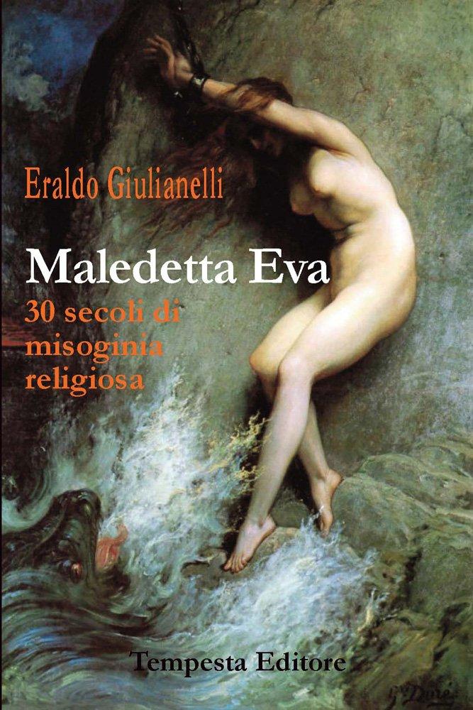 Maledetta Eva. 30 secoli di misoginia religiosa