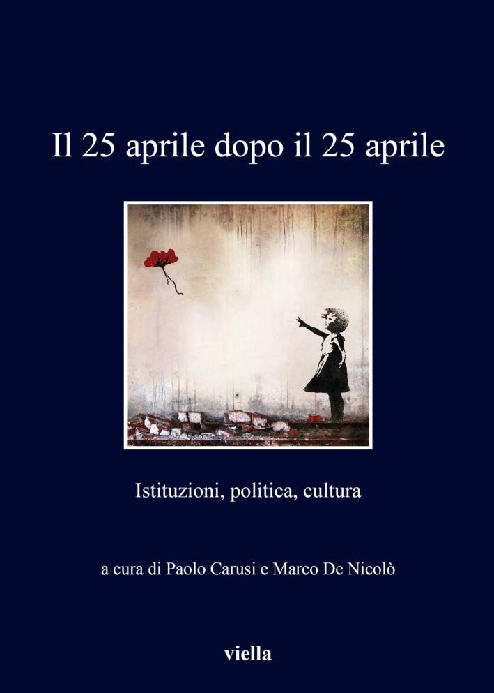 Il 25 aprile dopo il 25 aprile. Istituzioni, politica, cultura