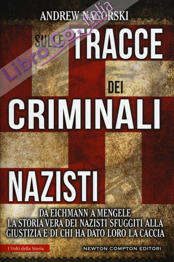 Sulle tracce dei criminali nazisti. La vera storia dei gerarchi tedeschi sfuggiti al processo di Norimberga