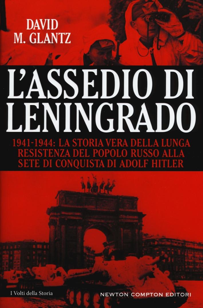 L'assedio di Leningrado. La fatale ambizione di un uomo, la coraggiosa resistenza di un popolo