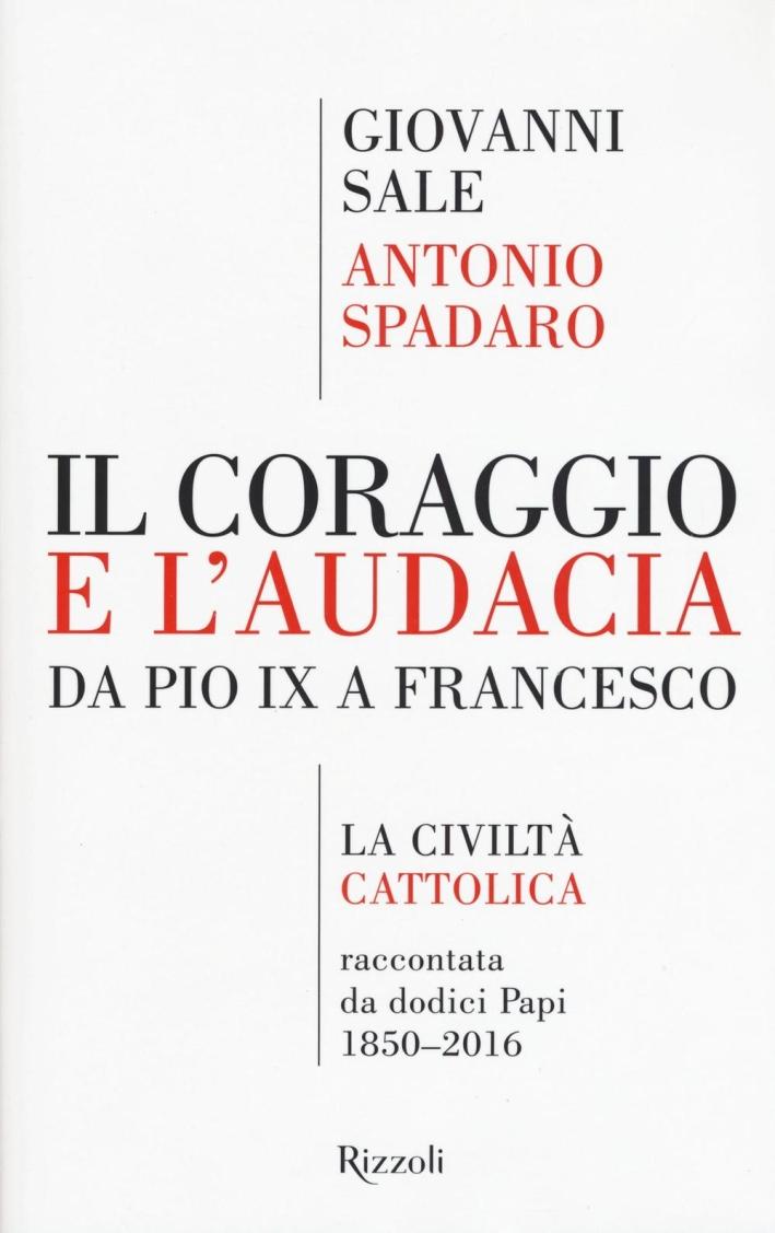 Il coraggio e l'audacia. Da Pio IX a Francesco.