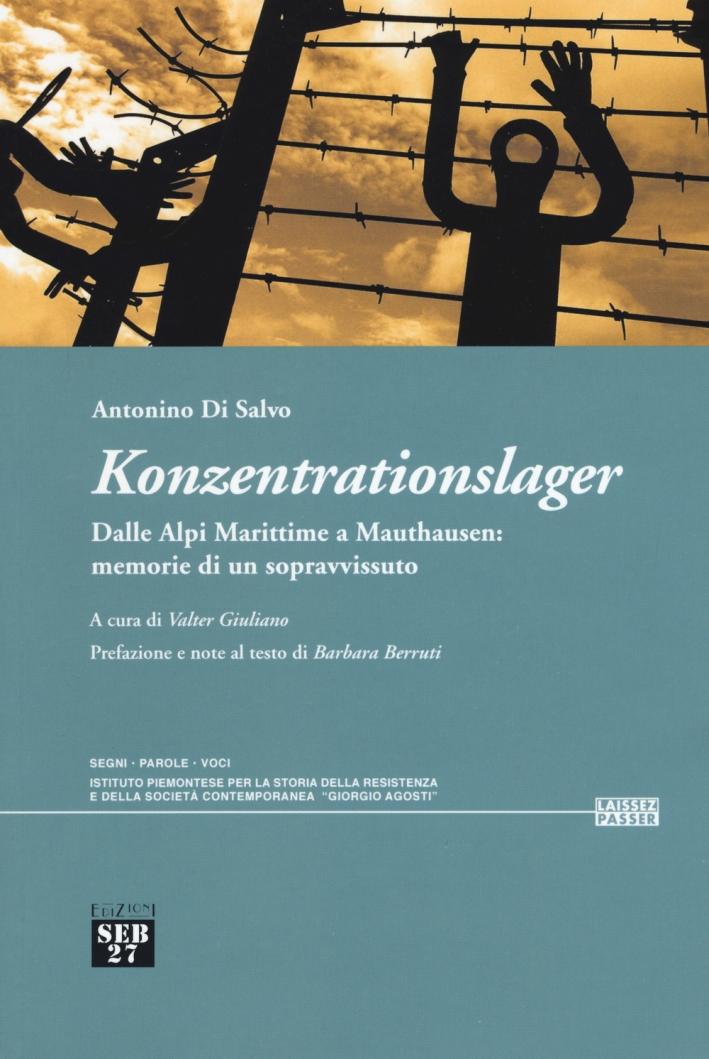 Konzentrationslager. Dalle Alpi Marittime a Mauthausen: memorie di un sopravvissuto
