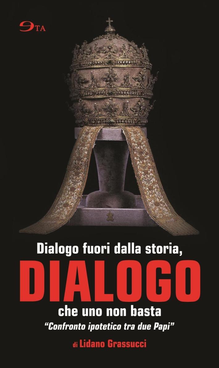 Dialogo. Dialogo fuori dalla storia, che uno non basta.